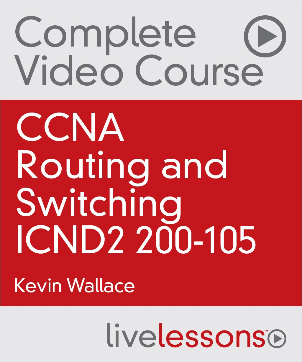 CCNA Routing and Switching ICND2 200-105 Complete Video Course with Practice Test