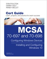MCSA 70-697 and 70-698 Cert Guide Premium Edition and Practice Test: Configuring Windows Devices; Installing and Configuring Windows 10