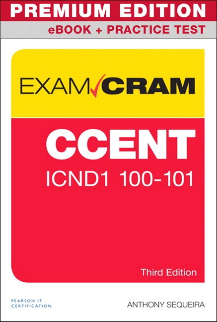 CCENT ICND1 100-105 Exam Cram Premium Edition and Practice Test, 3rd Edition