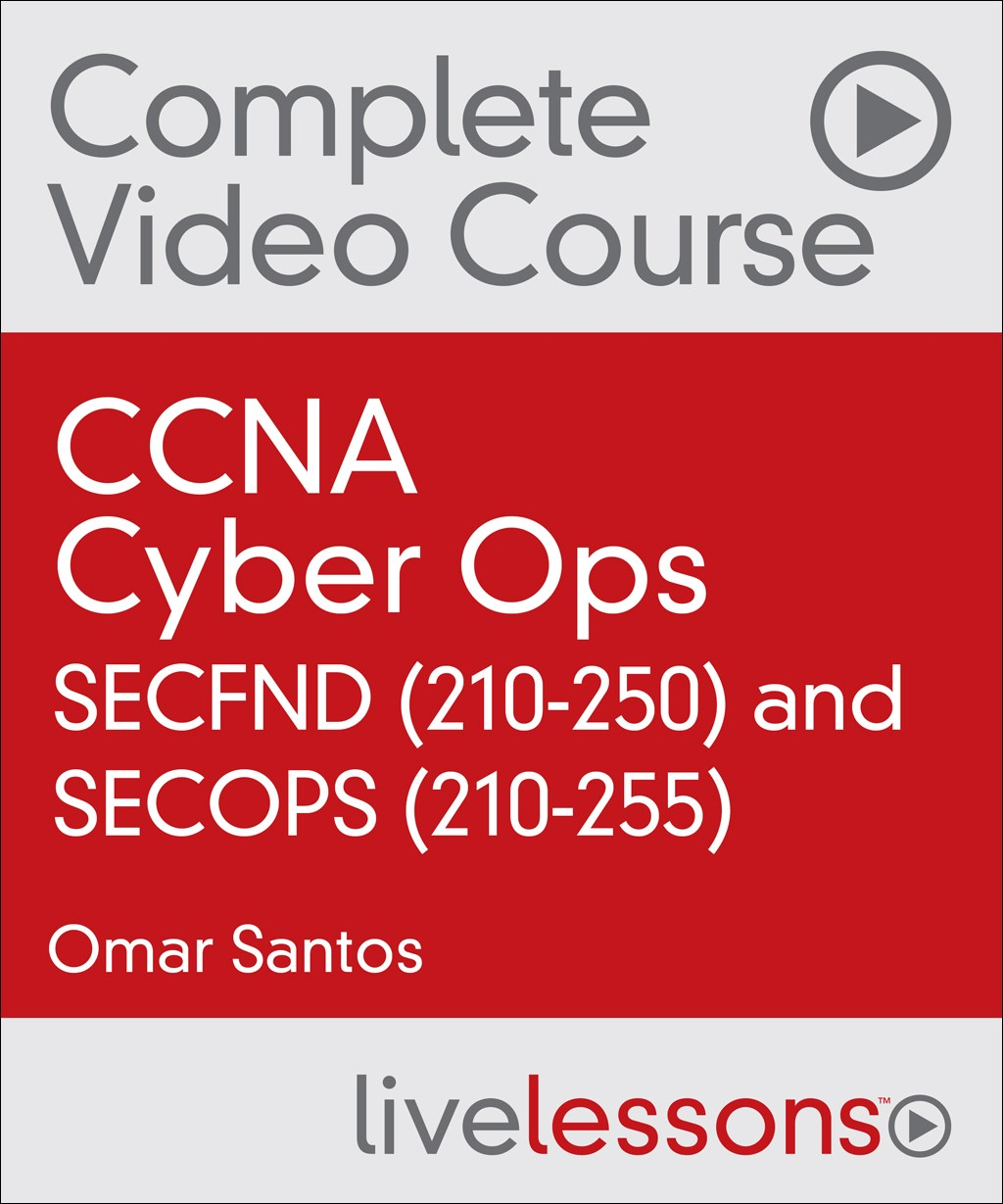 CCNA Cyber Ops SECFND (210-250) and SECOPS (210-255) Complete Video Course and Practice Tests