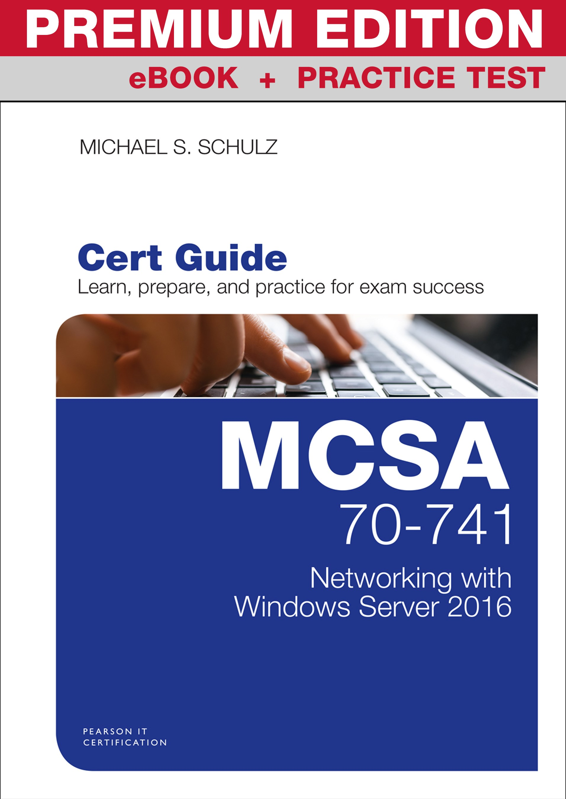 MCSA 70-741 Cert Guide Premium Edition and Practice Tests: Networking with Windows Server 2016