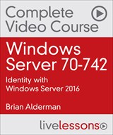 Windows Server 70-742: Identity with Windows Server 2016 Complete Video Course and Practice Test