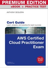 AWS Certified Cloud Practitioner Cert Guide, Premium Edition