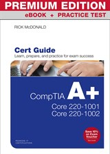 CompTIA A+ Core 1 (220-1001) and Core 2 (220-1002) Cert Guide Premium Edition and Practice Tests, 5th Edition