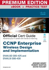 CCNP Enterprise Wireless Design ENWLSD 300-425 and Implementation ENWLSI 300-430 Official Cert Guide Premium Edition and Practice Test: Designing & Implementing Cisco Enterprise Wireless Networks