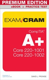 CompTIA A+ Exam Cram Core 1 (220-1001) and Core 2 (220-1002) Premium Edition and Practice Test