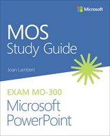 MOS Study Guide for Microsoft PowerPoint Exam MO-300