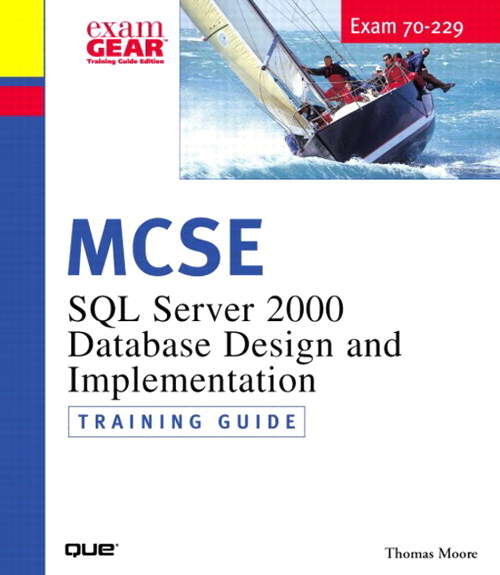 MCDBA/MCSE/MCSD/MCAD 70-229 Training Guide: SQL Server 2000 Database Design and Implementation