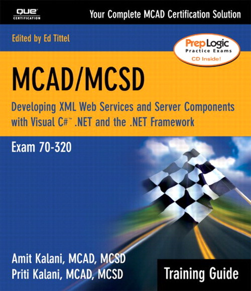 MCAD/MCSD Training Guide (70-320): Developing XML Web Services and Server Components with Visual C#™ .NET and the .NET Framework