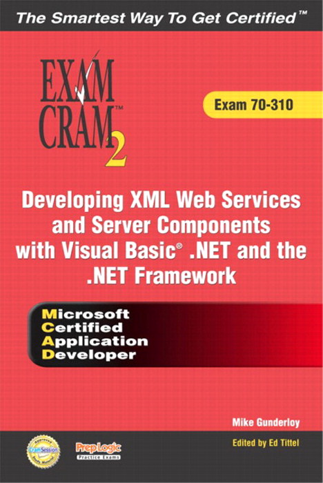 MCAD Developing XML Web Services and Server Components with Visual Basic .NET and the .NET Framework Exam Cram 2 (Exam Cram 70-310)