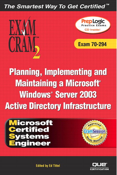 MCSE Planning, Implementing, and Maintaining a Microsoft Windows Server 2003 Active Directory Infrastructure Exam Cram 2 (Exam Cram 70-294)