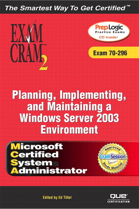 MCSA/MCSE Planning, Implementing, and Maintaining a Microsoft Windows Server 2003 Environment Exam Cram 2 (Exam Cram 70-296)