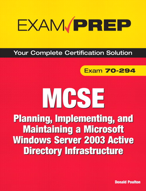 MCSE 70-294 Exam Prep: Planning, Implementing, and Maintaining a Microsoft Windows Server 2003 Active Directory Infrastructure, 2nd Edition