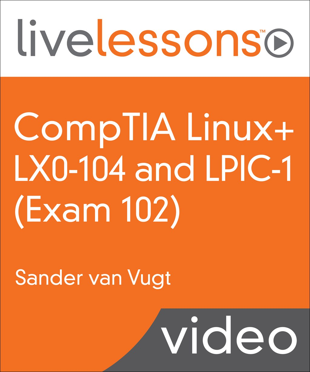 CompTIA Linux+ LX0-104 and LPIC-1 (Exam 102) LiveLessons: Linux Professional Institute Certification Exam 102