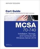 MCSA 70-740 Cert Guide: Installation, Storage, and Compute with Windows Server 2016