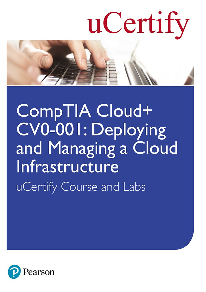 CompTIA Cloud+ CV0-001: Deploying and Managing a Cloud Infrastructure uCertify Course and Labs Student Access Card