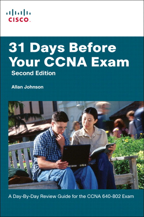 31 Days Before Your CCNA Exam: A day-by-day review guide for the CCNA 640-802 exam, 2nd Edition