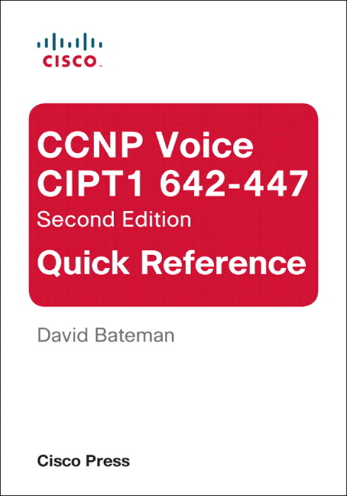 CCNP Voice CIPT1 642-447 Quick Reference, 2nd Edition