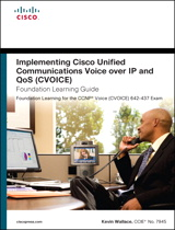 Implementing Cisco Unified Communications Voice over IP and QoS (Cvoice) Foundation Learning Guide: (CCNP Voice CVoice 642-437), 4th Edition