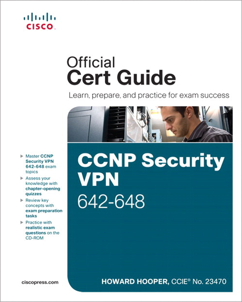 CCNP Security VPN 642-648 Official Cert Guide, 2nd Edition