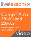 CompTIA A+ 220-801 and 220-802 LiveLessons (Video Training)