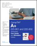 CompTIA A+ 9780789751737-801 and 220-802 Authorized Cert Guide and Simulator Library