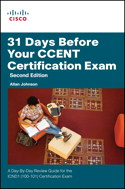 31 Days Before Your CCENT Exam: A Day-By-Day Review Guide for the ICND1/CCENT (100-101) Certification Exam, 2nd Edition